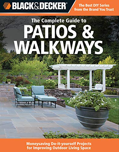Black & Decker The Complete Guide to Patios & Walkways: Money-Saving Do-It-Yourself Projects for Improving Outdoor Living Space (Black & Decker Complete Guide) (9781589234819) by Editors of CPi