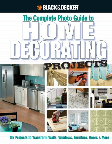 9781589234840: Black & Decker The Complete Photo Guide to Home Decorating Projects: DIY Projects to Transform Walls, Windows, Furniture, Floors & More (Black & Decker Complete Photo Guide)