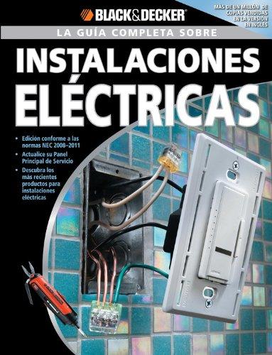 La Guia Completa sobre Instalaciones Electricas: -Edicion Conforme a las normas NEC 2008-2011 -Actualice su Panel Principal de Servicio -Descubra los ... & Decker Complete Guide) (Spanish Edition) (1589234855) by Editors of CPi