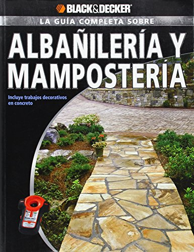 La Guia Completa sobre Albanileria y Mamposteria: Incluye trabajos decorativos en concreto (Black & Decker Complete Guide) (Spanish Edition) (9781589234918) by Editors of CPi