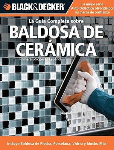 9781589235175: La Guia Completa Sobre Baldosa de Ceramica: Incluye Nuevos Productos y Technicas de Instalacion (Black & Decker la Guia Completa)
