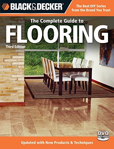 9781589235212: Black & Decker The Complete Guide to Flooring, with DVD, 3rd Edition: Updated with new Products & Techniques (Black & Decker Complete Guide)