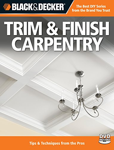 9781589235236: Black & Decker Trim & Finish Carpentry, 2nd Edition: Tips & Techniques from the Pros