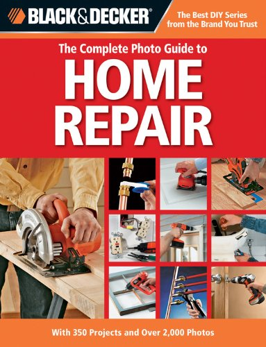 9781589235373: Black & Decker The Complete Photo Guide to Home Repair: With 350 Projects and Over 2,000 Photos (Black & Decker Complete Photo Guide)