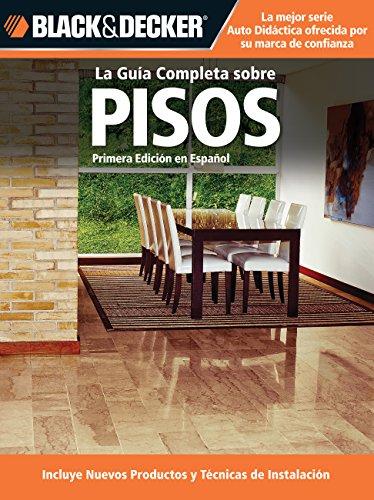 9781589235472: La Guia Completa Sobre Pisos: Incluye Nuevos Productos y Tecnicas de Instalacion (Black & Decker Complete Guide)