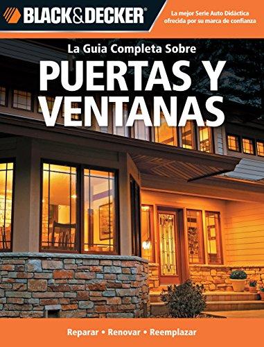 9781589235489: La Guia Completa Sobre Puertas y Ventanas: Reparar -Renovar -Reemplazar (Black & Decker la Guia Completa)