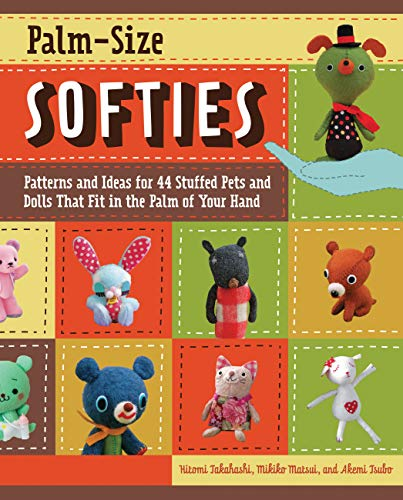 9781589235618: Palm-Size Softies: Patterns and Ideas for 44 Stuffed Pets and Dolls That Fit in the Palm of Your Hand