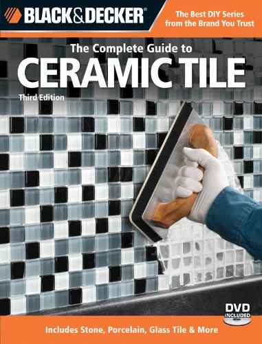 9781589235632: The Complete Guide to Ceramic Tile (Black & Decker): Includes Stone, Porcelain, Glass Tile & More (Black & Decker Complete Guide)