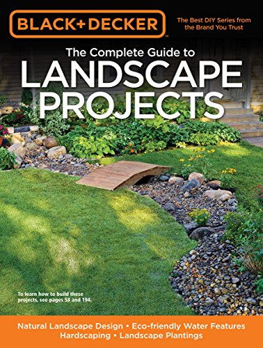 9781589235649: Black + Decker: The Complete Guide to Landscape Projects: Natural Landscape Design Eco friendly Water Features Hardscaping Landscape Plantings (Black + Decker Complete Guide To...)