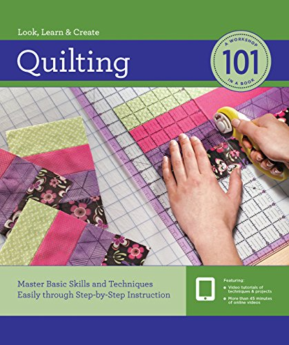 Quilting 101, Revised and Updated: Master Basic Skills and Techniques Easily Through Step-By-Step ...