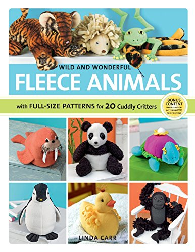 Wild and Wonderful Fleece Animals: 20 Projects with Full-Size Patterns: Carr, Linda