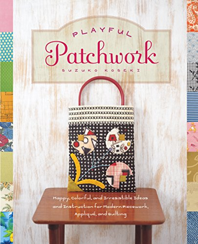 9781589236059: Playful Patchwork: Happy, Colorful, and Irresistible Ideas and Instruction for Modern Piecework, Appliqué, and Quilting