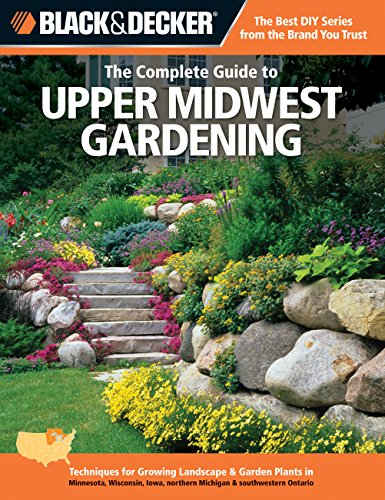 9781589236479: Black & Decker The Complete Guide to Upper Midwest Gardening: Techniques for Growing Landscape & Garden Plants in Minnesota, Wisconsin, Iowa, northern ... Ontario (Black & Decker Complete Guide)