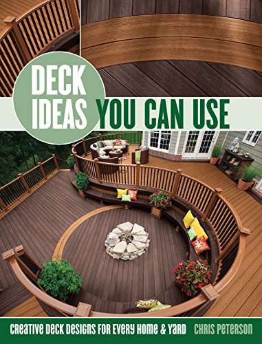 Deck Ideas Your Can Use: Creative Deck Designs for Every Home & Yard: Peterson, Chris