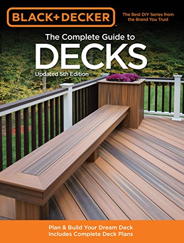 Black & Decker The Complete Guide to Decks, Updated 5th Edition: Plan & Build Your Dream Deck Includes Complete Deck Plans (Black & Decker Complete Guide) (9781589236592) by Editors of CPi
