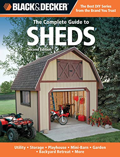 9781589236608: Black & Decker The Complete Guide to Sheds, 2nd Edition: Utility, Storage, Playhouse, Mini-Barn, Garden, Backyard Retreat, More (Black & Decker Complete Guide)