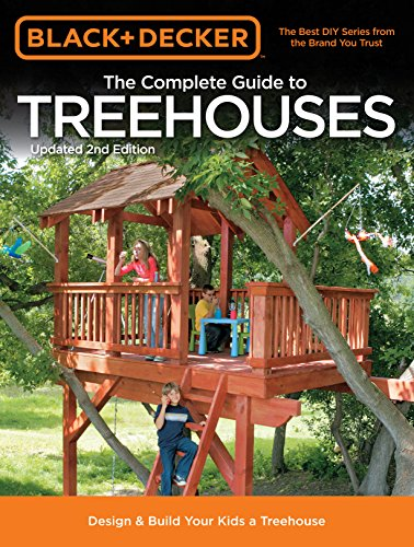 9781589236615: Black & Decker The Complete Guide to Treehouses, 2nd edition: Design & Build Your Kids a Treehouse (Black & Decker Complete Guide)