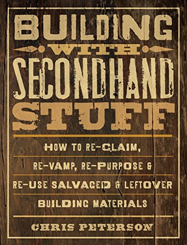 9781589236622: Building with Secondhand Stuff: How to Re-Claim, Re-Vamp, Re-Purpose & Re-Use Salvaged & Leftover Building Materials