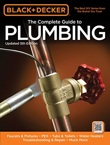 9781589237001: Black & Decker The Complete Guide to Plumbing, Updated 5th Edition: Faucets & Fixtures - PEX - Tubs & Toilets - Water Heaters - Troubleshooting & Repair - Much More (Black & Decker Complete Guide)