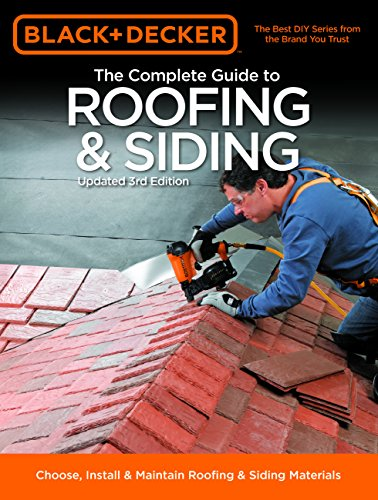 The Complete Guide to Roofing and Siding: Choose, Install & Maintain Roofing & Siding ...