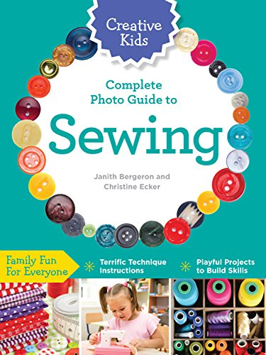 9781589238237: Creative Kids Complete Photo Guide to Sewing: Family Fun for Everyone - Terrific Technique Instructions - Playful Projects to Build Skills