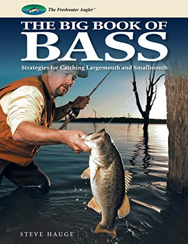 Big Book of Bass: Strategies for Catching Largemouth and Smallmouth (The Freshwater Angler): Hauge,...