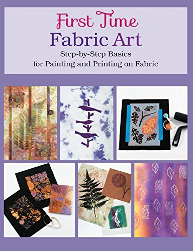 9781589238732: First Time Fabric Art: Step-by-Step Basics for Painting and Printing on Fabric