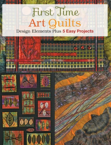 9781589238749: First Time Art Quilts: Design Elements Plus 5 Easy Projects