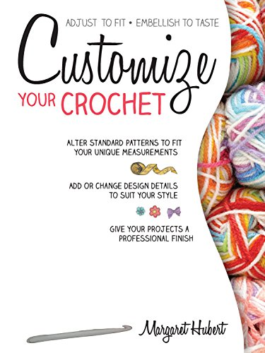 Customize Your Crochet: Adjust to fit; embellish to taste: Hubert, Margaret