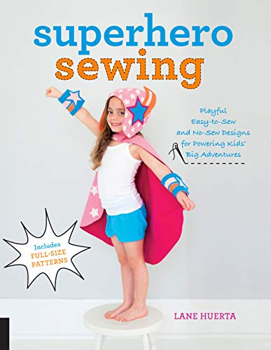 9781589239449: Superhero Sewing: Playful Easy Sew and No Sew Designs for Powering Kids' Big Adventures--Includes Full Size Patterns