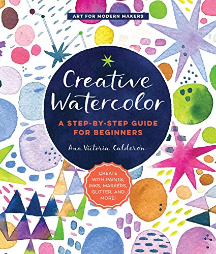 9781589239692: Creative Watercolor: A Step-By-Step Guide for Beginners: A Step-by-Step Guide for Beginners--Create with Paints, Inks, Markers, Glitter, and More!: 1