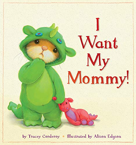 I Want My Mommy!: Corderoy, Tracey; Edgson, Alison