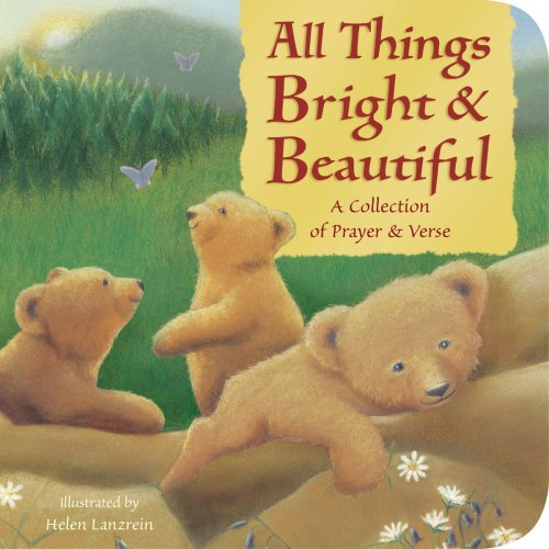 9781589257993: All Things Bright & Beautiful: A Collection of Prayer & Verse (Padded Board Books)