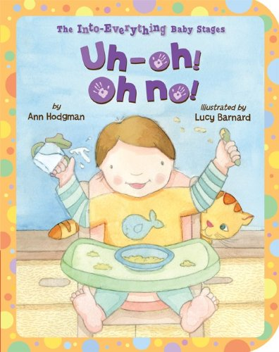 Uh-Oh! Oh No! (Into Everything Baby Stages): Ann Hodgman