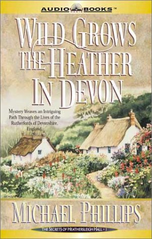 Wild Grows the Heather in Devon (Secrets of Heatherleigh Hall, 1) (1589260023) by Michael R. Phillips