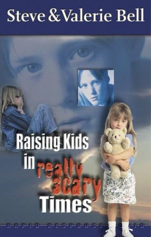 Raising Kids in Really Scary Times (America Responds) (1589260597) by Bell, Steve; Bell, Valerie