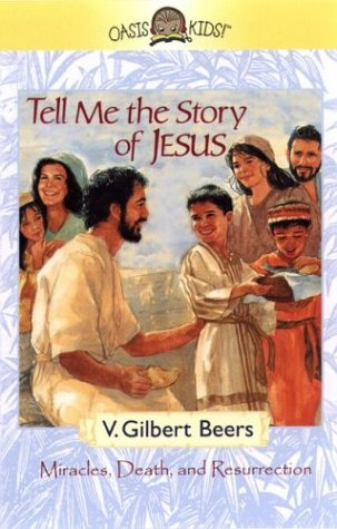 Tell Me the Story of Jesus: His Miracles and Resurrection (1589260791) by Beers, V. Gilbert