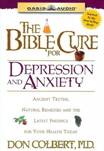 The Bible Cure for Depression and Anxiety: Ancient Truths, Natural Remedies and the Latest Findings...