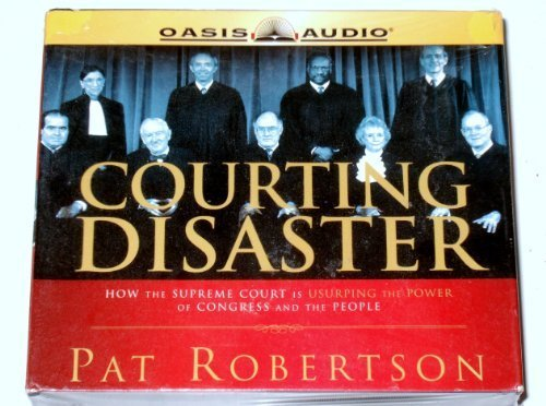 9781589267169: Courting Disaster: How The Supreme Court Is Usurping The Power Of Congress And The People