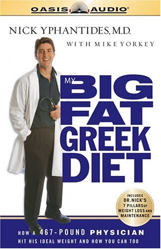 9781589267183: My Big Fat Greek Diet: How a 467 Pound Physician Hit His Ideal Weight and You Can Too