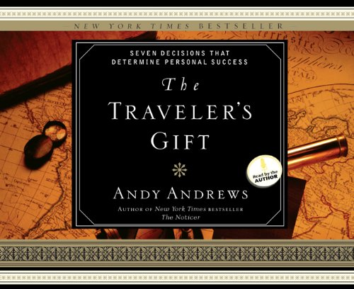 The Travelers Gift: Seven Decisions That Determine Personal Success: Andy Andrews
