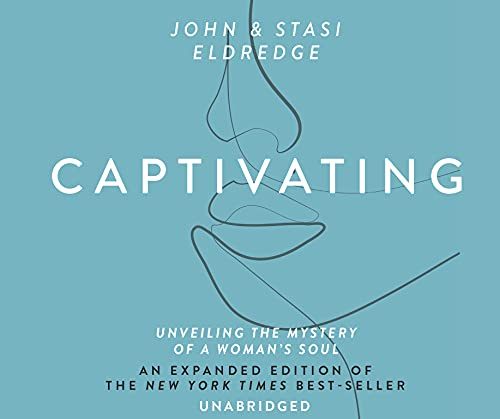 Captivating: Unveiling The Mystery Of A Woman's Soul (9781589268555) by John Eldredge; Stasi Eldredge