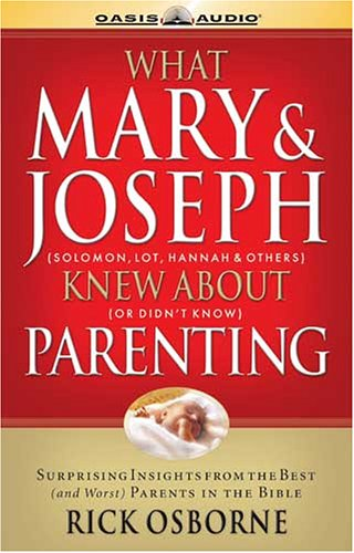 9781589268784: What Mary and Joseph Knew About Parenting: Surprising Insights From The Best (And Worst) Parents In The Bible