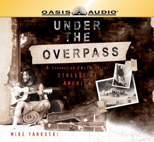 Under the Overpass: A Journey of Faith on the Streets of America: Mike Yankoski