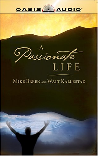 A Passionate Life: Breen, Mike; Kallestad, Walt
