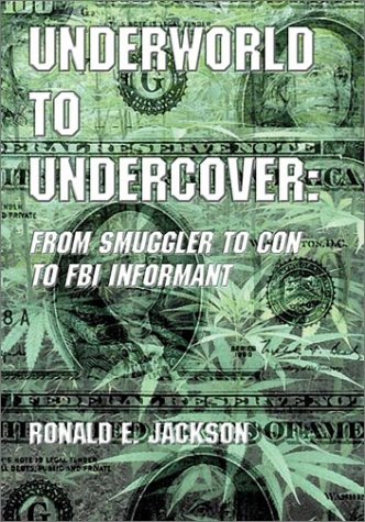 Underworld to Undercover: From Smuggler to Con to FBI Informant: Jackson, Ronald