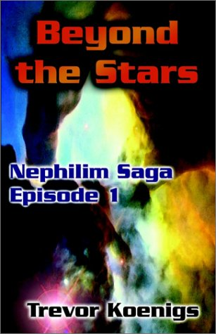 Nephilim Saga Episode 1 Beyond The Stars: Trevor Koenigs