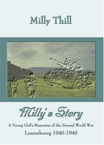 Milly's Story: A Young Girl's Memories Of: Milly Thill