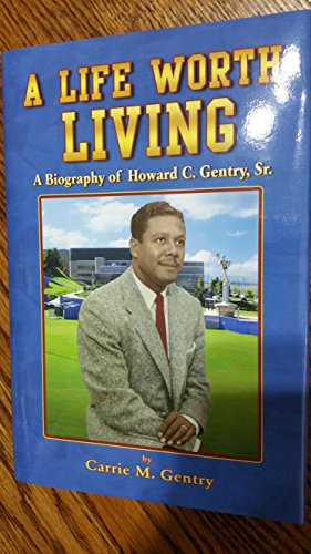 9781589423909: A Life Worth Living: A Biography of Howard C. Gentry, Sr.