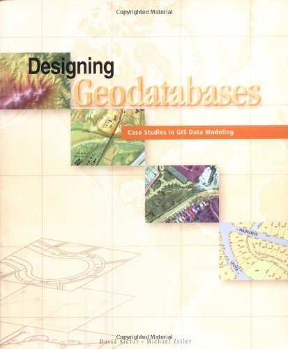 9781589480216: Designing Geodatabases: Case Studies in GIS Data Modeling